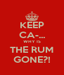 KEEP CA-... WHY IS THE RUM GONE?! - Personalised Poster A4 size