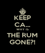KEEP CA... WHY IS THE RUM GONE?! - Personalised Poster A4 size