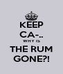 KEEP CA-.. WHY IS THE RUM GONE?! - Personalised Poster A4 size