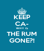 KEEP CA- WHY IS THE RUM GONE?! - Personalised Poster A4 size