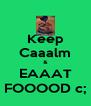 Keep Caaalm & EAAAT FOOOOD c; - Personalised Poster A4 size