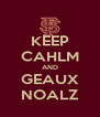 KEEP CAHLM AND GEAUX NOALZ - Personalised Poster A4 size