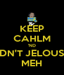 KEEP CAHLM 'ND DN'T JELOUS MEH - Personalised Poster A4 size