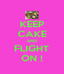 KEEP CAKE AND FLIGHT ON ! - Personalised Poster A4 size