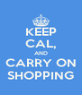 KEEP CAL, AND CARRY ON SHOPPING - Personalised Poster A4 size