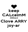 keep CALcalmM ANDand Clove ARRY joy-ar - Personalised Poster A4 size