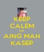 KEEP CALEM DA AING MAH KASEP - Personalised Poster A4 size