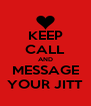 KEEP CALL AND MESSAGE YOUR JITT - Personalised Poster A4 size