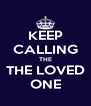 KEEP CALLING THE THE LOVED ONE - Personalised Poster A4 size