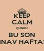 KEEP CALM ÇÜNKÜ BU SON SINAV HAFTASI - Personalised Poster A4 size