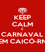 KEEP CALM É CARNAVAL EM CAICÓ-RN - Personalised Poster A4 size