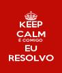 KEEP CALM É COMIGO EU RESOLVO - Personalised Poster A4 size