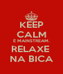 KEEP CALM É MAINSTREAM. RELAXE  NA BICA - Personalised Poster A4 size