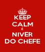 KEEP CALM É NIVER DO CHEFE - Personalised Poster A4 size
