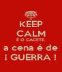 KEEP CALM É O CACETE. a cena é de ¡ GUERRA ! - Personalised Poster A4 size