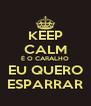 KEEP CALM É O CARALHO EU QUERO ESPARRAR - Personalised Poster A4 size