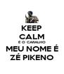 KEEP CALM É O CARALHO MEU NOME É ZÉ PIKENO - Personalised Poster A4 size