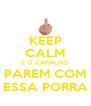 KEEP CALM É O CARALHO PAREM COM ESSA PORRA - Personalised Poster A4 size