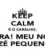 KEEP CALM É O CARALHO, PORRA! MEU NOME É ZÉ PEQUENO! - Personalised Poster A4 size