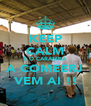 KEEP CALM É O CARAMBA A COMEERJ VEM AI !! - Personalised Poster A4 size