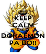 KEEP CALM É SÓ O DORAEMON PA BO!! - Personalised Poster A4 size
