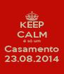 KEEP CALM é só um Casamento 23.08.2014 - Personalised Poster A4 size