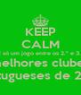 KEEP CALM É só um jogo entre os 2.º e 3.º melhores clubes portugueses de 2012 - Personalised Poster A4 size