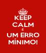 KEEP CALM É UM ERRO MÍNIMO! - Personalised Poster A4 size