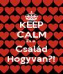 KEEP CALM És a  Család Hogyvan?! - Personalised Poster A4 size