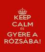 KEEP CALM ÉS GYERE A RÓZSÁBA! - Personalised Poster A4 size