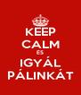 KEEP CALM ÉS IGYÁL PÁLINKÁT - Personalised Poster A4 size