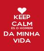 KEEP CALM ÉS O HOMEM DA MINHA VIDA - Personalised Poster A4 size