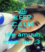 KEEP CALM êêeú  têe amuuh meermo ;3  - Personalised Poster A4 size