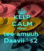 KEEP CALM êêeeú tee amuuh  Daavìí ' s2  - Personalised Poster A4 size