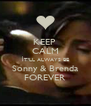 KEEP  CALM ÌT'LL ALWAYS BE Sonny & Brenda FOREVER - Personalised Poster A4 size