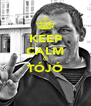 KEEP CALM Ó TÓJÓ  - Personalised Poster A4 size