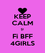 KEEP CALM ȘI Fi BFF 4GIRLS - Personalised Poster A4 size