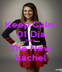 Keep Calm 01 Dia Para  The New Rachel - Personalised Poster A4 size