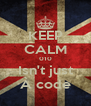 KEEP CALM 010 Isn't just À code - Personalised Poster A4 size
