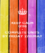 KEEP CALM 0116 & COMPLETE UNITS BY FRIDAY 27th MAY - Personalised Poster A4 size