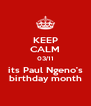 KEEP CALM 03/11 its Paul Ngeno's birthday month - Personalised Poster A4 size