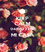 KEEP CALM 04/05+22Hs MI CASA  - Personalised Poster A4 size