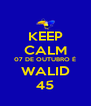 KEEP CALM 07 DE OUTUBRO É WALID 45 - Personalised Poster A4 size