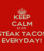KEEP CALM $1.00  STEAK TACOS EVERYDAY! - Personalised Poster A4 size