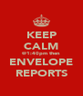 KEEP CALM @1:40pm then ENVELOPE REPORTS - Personalised Poster A4 size