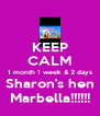 KEEP CALM 1 month 1 week & 2 days Sharon's hen Marbella!!!!!! - Personalised Poster A4 size