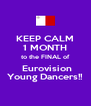 KEEP CALM 1 MONTH to the FINAL of  Eurovision Young Dancers!! - Personalised Poster A4 size