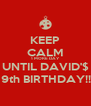 KEEP CALM 1 MORE DAY  UNTIL DAVID'$ 19th BIRTHDAY!!! - Personalised Poster A4 size