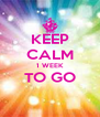 KEEP CALM 1 WEEK TO GO  - Personalised Poster A4 size