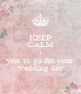 KEEP CALM 1 year to go for your wedding day - Personalised Poster A4 size